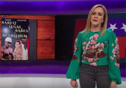 Samantha Bee, Roy Moore and the barely legal babes of Bethlehem