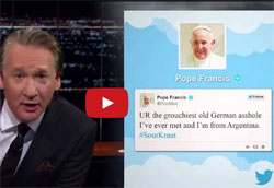 Pope Twiter war with Bill Maher
