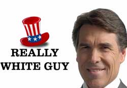 RIck Perry, the really white guy