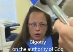 Kim Davis bigotry authorized by God
