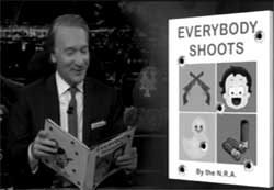 Bill Maher, NRA book, Guns for toddlers!