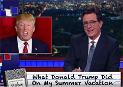 What Donald Trump did on my Summer Vacation, Stephen Colbert