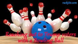 Reaching out to Trumpsters with a Bowling Ball