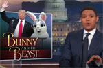Bunny and the Beast, Trump can't even figure out Easter