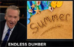 BIll Maher New Rules, Endless Dummer Summer, June 30 2017