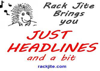 Just the Headlines and a bit, Rack Jite, May 23 2017