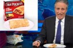 jon stewart hot pockets